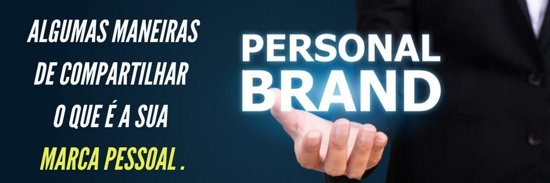 Algumas maneiras de compartilhar o que é a sua marca pessoal e aumentar a visibilidade