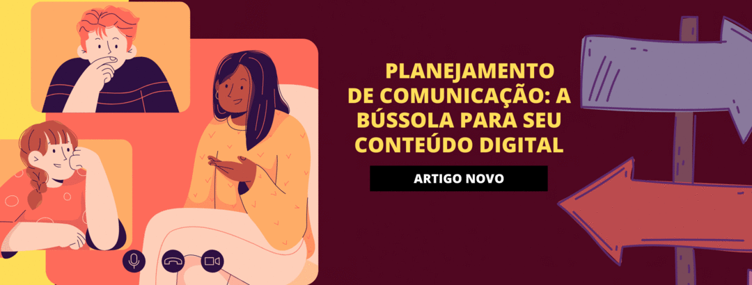 Planejamento de comunicação: a bússola para seu conteúdo digital