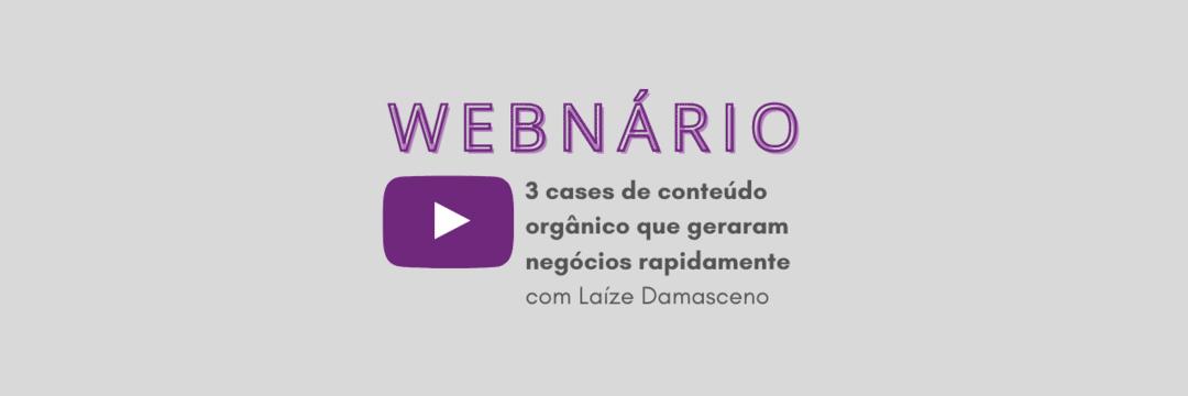 Webnário gratuito: 3 cases que de conteúdo orgânico que geraram negócios rapidamente