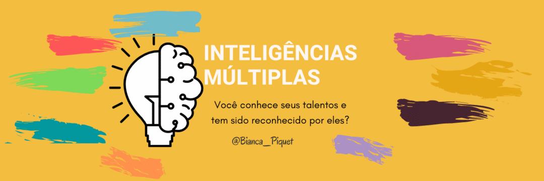 Inteligências Múltiplas: Você conhece seus talentos e tem sido reconhecido por eles?