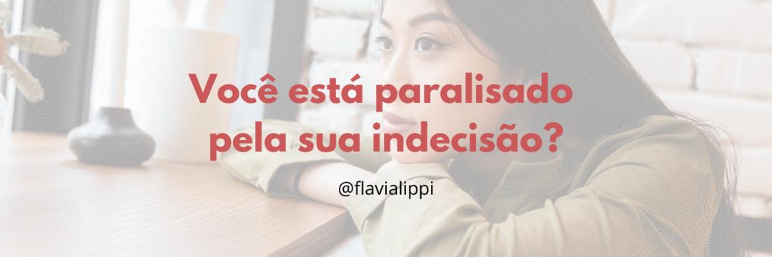 Você está paralisado pela indecisão?
