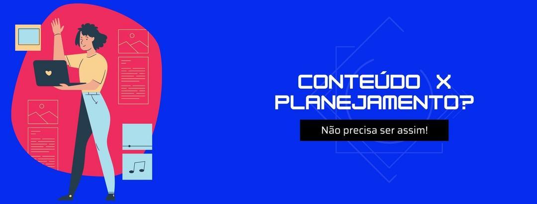 Planejamento e criatividade no conteúdo são inimigos?
