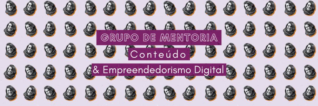 Grupo de mentoria de Conteúdo e Empreendedorismo Digital: inscrições abertas!