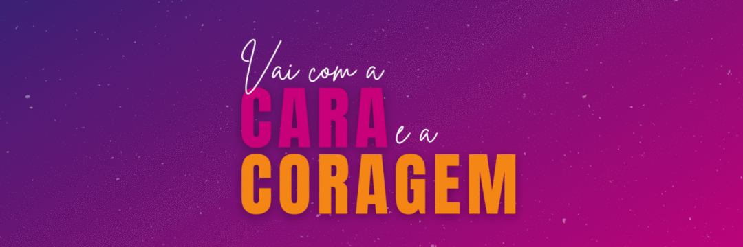 Curso gratuito: Vai com a Cara e a Coragem | COMEÇA HOJE!