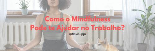 Como o mindfulness pode te ajudar no trabalho?