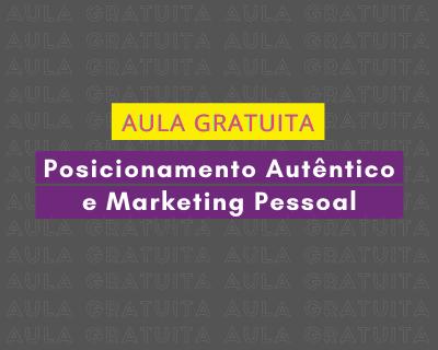 Aula gratuita: Posicionamento Digital Autêntico e Marketing Pessoal