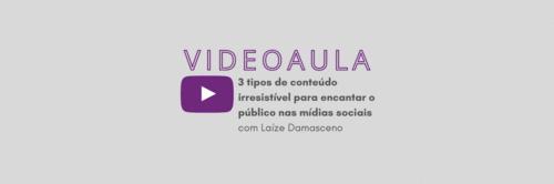 Aula gratuita: 3 tipos de conteúdo irresistível para encantar o público nas mídias sociais