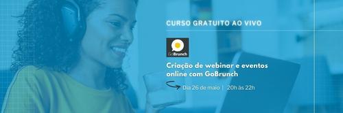 Curso novo na área: Criação de webinar e eventos online com GoBrunch!